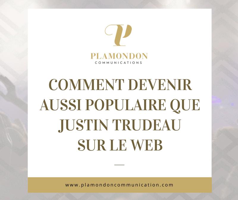 Comment devenir aussi populaire sur le Web que Justin Trudeau (même si votre domaine est ennuyant)